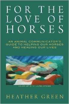 For the Love of Horses: An Animal Communicator's Guide to Helping Our Horses and Healing Our Lives – dreamvisions7radio.com