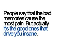 God this so true. When I think about him and all the years we had, the good memories are the ones I think about, not the bad.