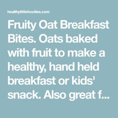 Fruity Oat Breakfast Bites. Oats baked with fruit to make a healthy, hand held breakfast or kids' snack. Also great for blw (baby-led weaning).