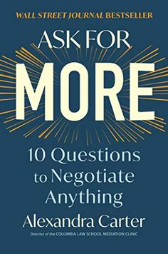 """Ask for More by Alexandra Carter - **Instant Wall Street Journal Bestseller** """"A joy to read."""" —Douglas Stone and Sheila Heen, authors of Difficult Conversations. Date, Got Books, Books To Read, Professor, Columbia, Kindle, Zero Sum Game, Best Self Help Books, Feeling Defeated"""
