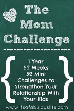The Mom Challenge - 1 Year: 52 Weeks: 52 Mini Challenges To Strengthen Your Relationship With Your Kids