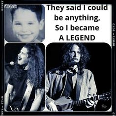 Chris Cornell. Gee I still can't believe he's gone.