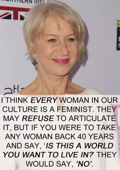 Helen Mirren | 17 Celebrities Who Have The Right Idea About Feminism