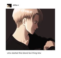 Me: WHAT Original Levi: .... Not bad.... << WELL HE'S HOT SO I DONT REALLY CARE he's cute normally but DAYUM GURL