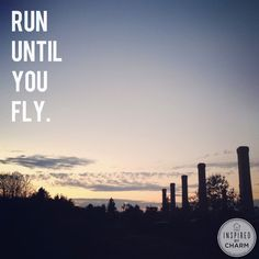 Run until you fly.