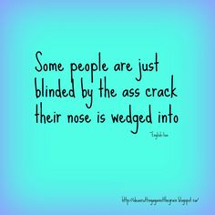 Some people are just blinded by Sassy Quotes, Sarcastic Quotes, True Quotes, Words Quotes, Wise Words, Quotes To Live By, Funny Quotes, Sayings, Asshole Quotes