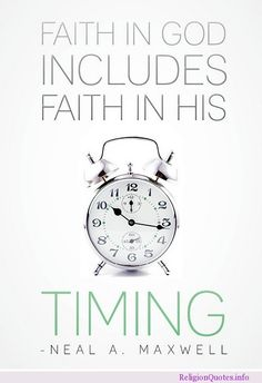 Faith in God includes faith in his timing life quotes quotes quote god life faith life sayings Lds Quotes, Quotable Quotes, Great Quotes, Quotes To Live By, Inspirational Quotes, Mormon Quotes, Awesome Quotes, Faith Quotes, Lds Mormon