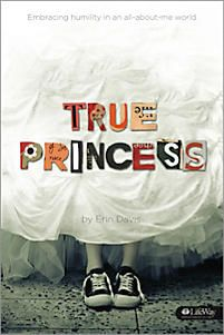 True Princess: Embracing Humility In an All-About-Me World | Davis, Erin | LifeWay Christian  6-12 grades, the importance of living as a daughter of the King