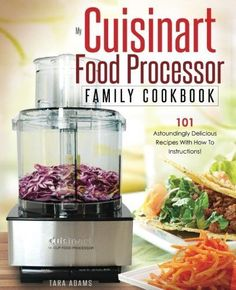 A guide to the food processor blades and discs youre not using my cuisinart food processor family cookbook 101 astoundingly delicious recipes forumfinder Images