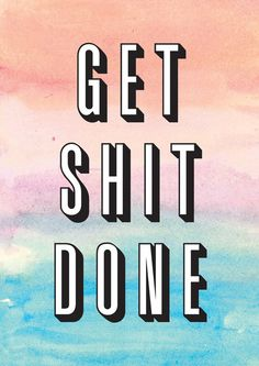 Get shit done. thedailyquotes.com