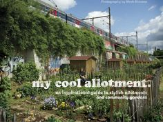 My Cool Allotment is a guide to the prettiest allotment gardens around