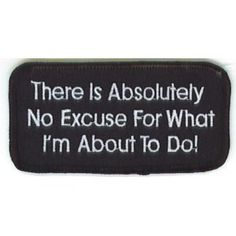 There Is Absolutely No Excuse Funny Biker Vest Patch!!!