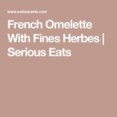 French Omelette With Fines Herbes   Serious Eats