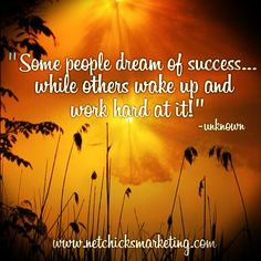 Some people dream of success... while others wake up and work hard at it!
