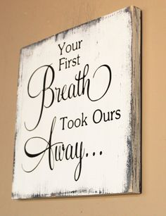 "This sign is a thoughtful gift given with personal feeling that will be treasured. It reads: ""Your first breath took ours away"". It is handmade original that will be the perfect touch for the new nurs"