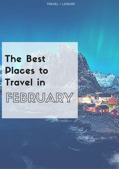 The shortest month of the year is slow for travel, which makes it perfect for taking advantage of low-season rates, celebrating a special occasion, and escaping winter blues.