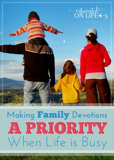Great tips for making family devotions a priority when life is busy!