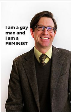 """""""I am a gay man and I am a FEMINIST""""  [follow this link to find a video of sociologist Michael Kimmel on being a feminist: http://www.thesociologicalcinema.com/1/post/2011/03/on-gender-mars-venus-or-planet-earth-men-women-in-a-new-millenium.html]"""