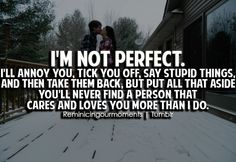 i may not be perfect, but there's always someone there telling me im worth it.