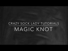(5697) Magic Knot Tutorial - Crazy Sock Lady - YouTube Magic Knot, Crazy Socks, Knitting Videos, Ravelry, Knots, My Love, Lady, Youtube, Crochet