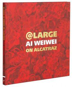 @Large : Ai Weiwei on Alcatraz / edited by David Spalding