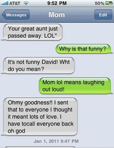 lol how funny! ( i used to sign off on Every text to all my granddaughters w/lol . Because when I was in school It Did Mean Lots Of Love! Katelyn finally asked why I put lol after a certain text! Then she brought me up to date! Funny Mom Texts, Funny Texts From Parents, Funny Texts Crush, Funny Text Fails, Funny Shit, Funny Stuff, Dad Texts, Crush Funny, Humor Texts