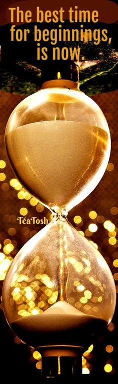❇Téa Tosh❇ The Best Time For Beginnings, Is Now!
