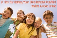 8 Tips for Helping Your Child Learn to Resolve Conflict and Be a Good Friend -- still working on #1 myself! Never hurts to prepare them early