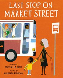"""Last Stop on Market Street was written by Matt de la Pena and illustrated by Christian Robinson.  """"Every Sunday, CJ and his grandma ride the bus across town. But today, CJ wonders why they don't own a car like his friend Colby. Why doesn't he have an iPod like the boys on the bus? How come they always have to get off in the dirty part of town? Each question is met with an encouraging answer from grandma, who helps him see the beauty-and fun-in their routine and the world around them."""""""