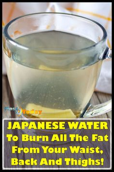 Japanese Water To Burn All The Fat From Your Waist, Back And Thighs! This is a safe and fast fat burning home remedy that you can start adding to your weight loss diet today! Using this recipe will not only help you lose weight but also keep you healthy as well!