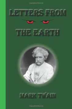 Letters From The Earth by Mark Twain,http://www.amazon.com/dp/1617430064/ref=cm_sw_r_pi_dp_DDjQsb14ZH65DKEV