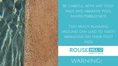 Be careful with wet foot pads and abrasive pool pavers/pebblecrete