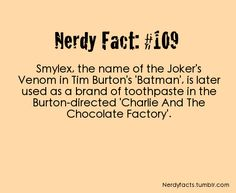 Smylex, the name of the Joker's Venom in Tim Burton's 'Batman; is later used as a brand of toothpaste in the Burton-directed 'Charlie and the Chocolate Factory'