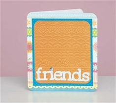 Create this sassy, scallop embossed friends card for your BFF!
