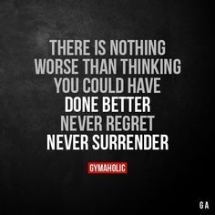 There Is Nothing Worse Than Thinking You Could Have Done Better Never regret. Never surrender. More motivation: https://www.gymaholic.co #fitness #motivation #workout #fitnessmotivation