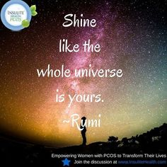 Shine like the whole universe is yours. ~Rumi