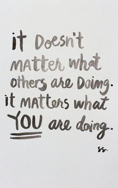 Work Motivation Quotes : QUOTATION – Image : Quotes Of the day – Description It doesn't matter what others are doing. It matters what you are doing. Sharing is Caring – Don't forget to share this quote ! The Words, Cool Words, Words Quotes, Me Quotes, Motivational Quotes, Sayings, Quotes Inspirational, Beauty Quotes, Great Quotes
