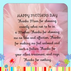 Narcissistic Mother. You were angry that I didn't shower you with affection and gifts last year and so here is your Mother's Day Card for this year, early.