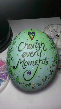 Cherish every moment painted rock