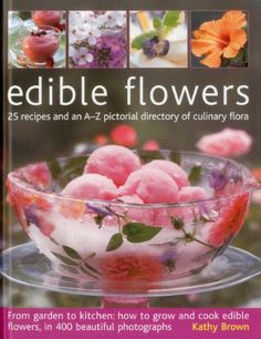 Edible Flowers: 25 recipes and an A-Z pictorial directory of culinary flora. From garden to kitchen: how to grow and cook edible flowers, in 400 beautiful photographs by Kathy Brown,http://www.amazon.com/dp/1903141958/ref=cm_sw_r_pi_dp_gjvGsb0NRNFXQYKF