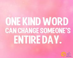One Kind Word Can Change Someone's Entire Day #Quotes