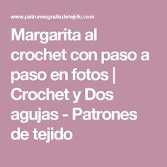 Margarita al crochet con paso a paso en fotos | Crochet y Dos agujas - Patrones de tejido