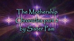 The Mothership Chronicles part 2 by Sister Pam January 8, 2017