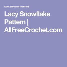 Lacy Snowflake Pattern | AllFreeCrochet.com