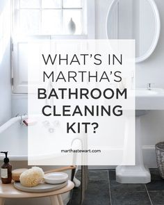 "What's in Martha's Bathroom Cleaning Kit? | Martha Stewart Living - The definitive list of supplies that everybody should have under their sink, from ""Martha Stewart's Homekeeping Handbook."""