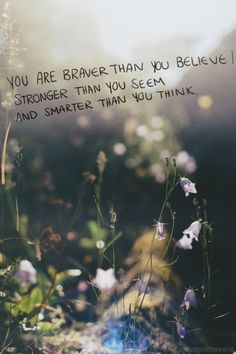 """""""You are braver than you believe, stronger than you seem, and smarter than you think."""" You have a purpose! #inspiration #encouragement #empowerment"""