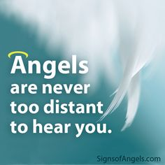 Angels are never too distant to hear you.