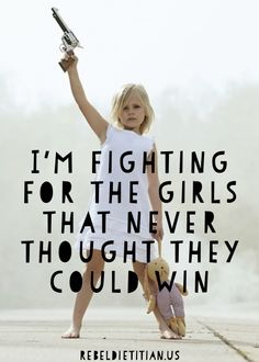 I'm fighting for the girls who never thought they could win. - Nicki Minaj [Song: I'm the Best]