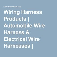 Wiring Harness Products | Automobile Wire Harness & Electrical Wire Harnesses | Enquiry Gate