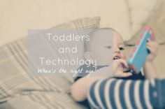 Where do you stand with toddlers and technology, is there an age when it's too young or do we embrace the new times and go with the flow?